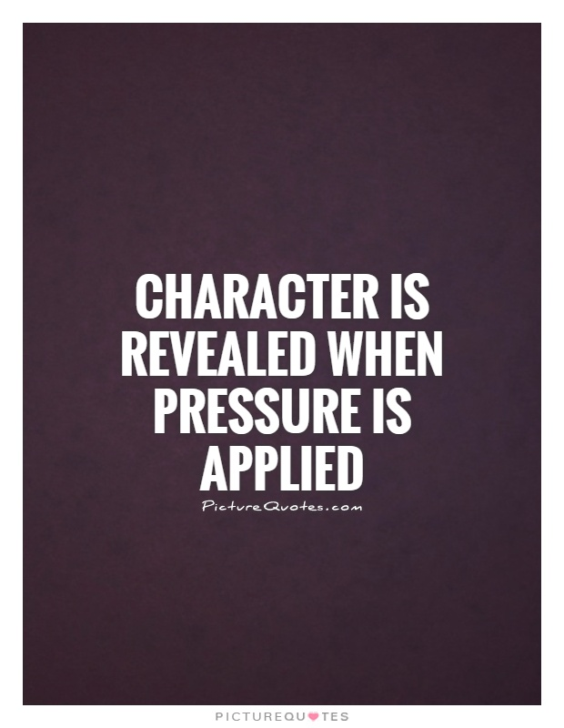 Character is revealed when pressure is applied Picture Quote #1