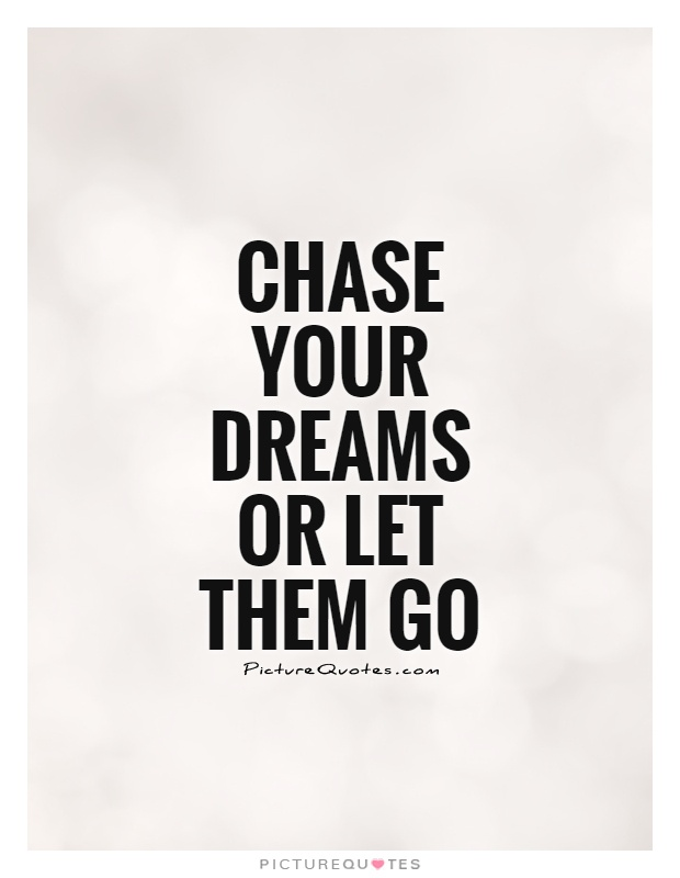 Chase your dreams or let them go Picture Quote #1