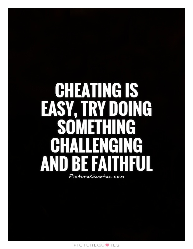 Cheating is easy, try doing something challenging and be faithful Picture Quote #1