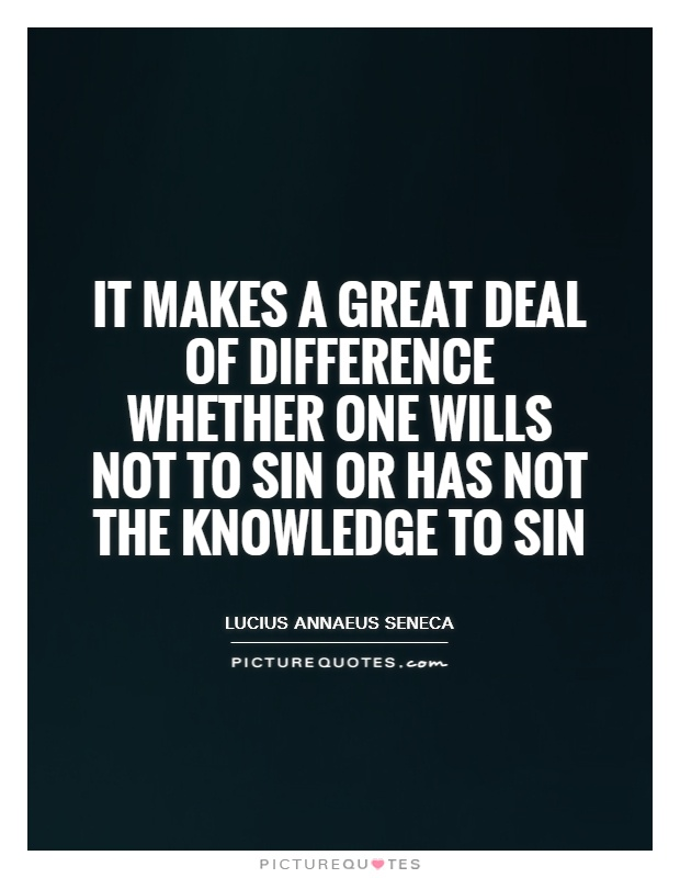 It makes a great deal of difference whether one wills not to sin or has not the knowledge to sin Picture Quote #1