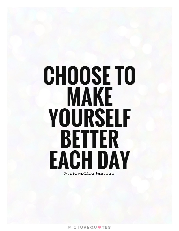 Elegant Choose To Make Yourself Better Each Day Picture Quote #1