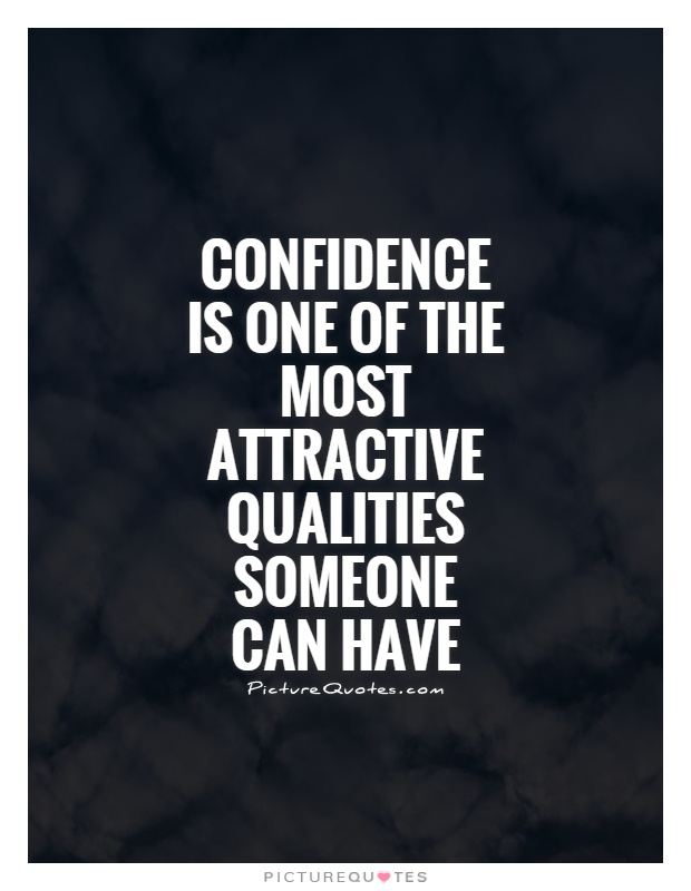 Confidence is one of the most attractive qualities someone can have Picture Quote #1