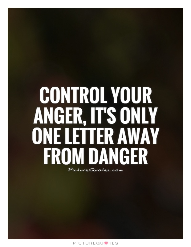 Control your anger, it's only one letter away from danger Picture Quote #1