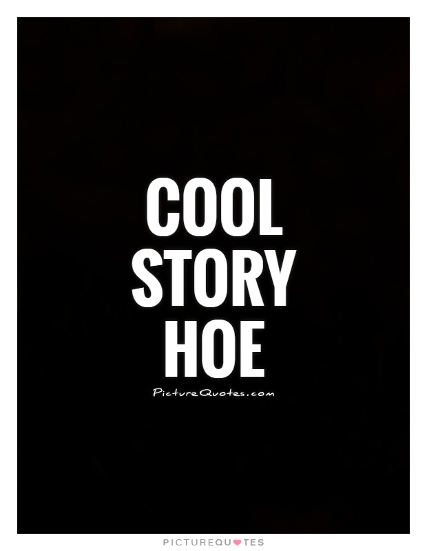Cool story hoe Picture Quote #1