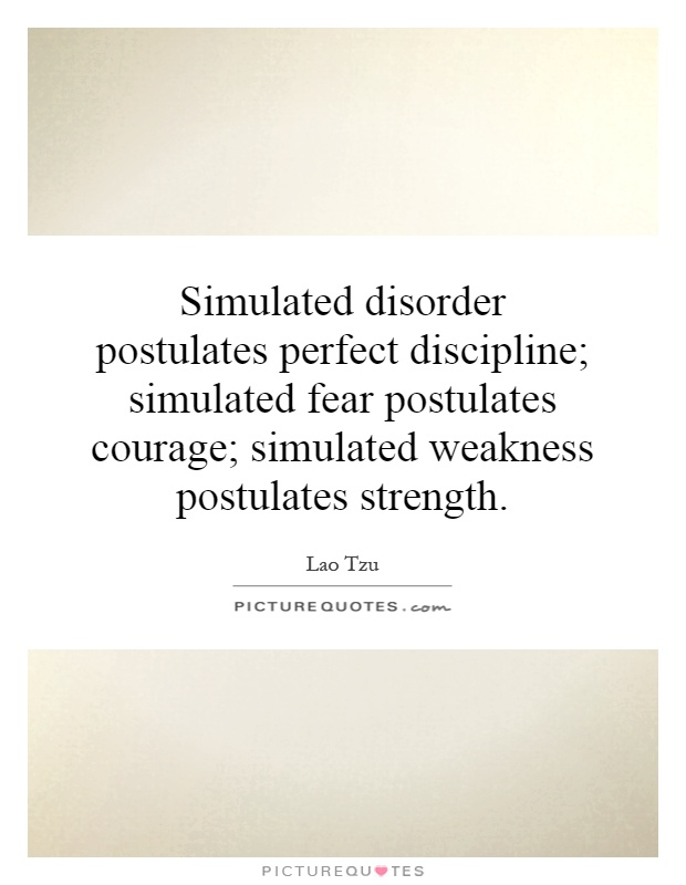 Simulated disorder postulates perfect discipline; simulated fear postulates courage; simulated weakness postulates strength Picture Quote #1