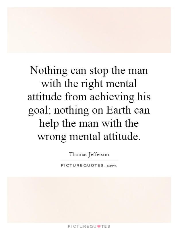 Nothing can stop the man with the right mental attitude from achieving his goal; nothing on Earth can help the man with the wrong mental attitude Picture Quote #1