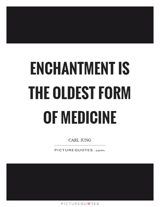 Enchantment is the oldest form of medicine Picture Quote #1