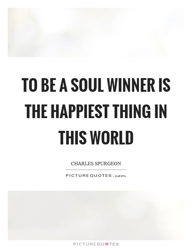 To be a soul winner is the happiest thing in this world Picture Quote #1