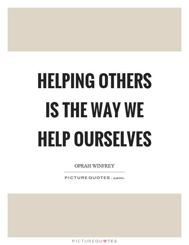 Helping others is the way we help ourselves Picture Quote #1