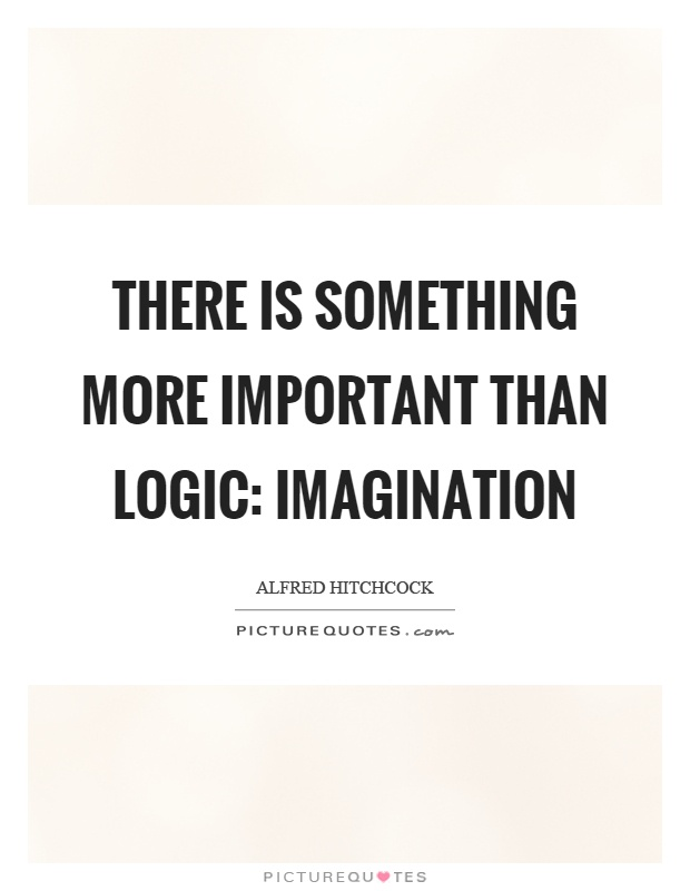 There is something more important than logic: imagination Picture Quote #1