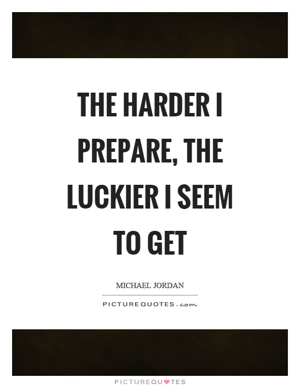 The harder I prepare, the luckier I seem to get Picture Quote #1