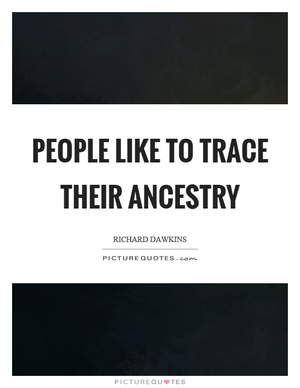 People like to trace their ancestry Picture Quote #1
