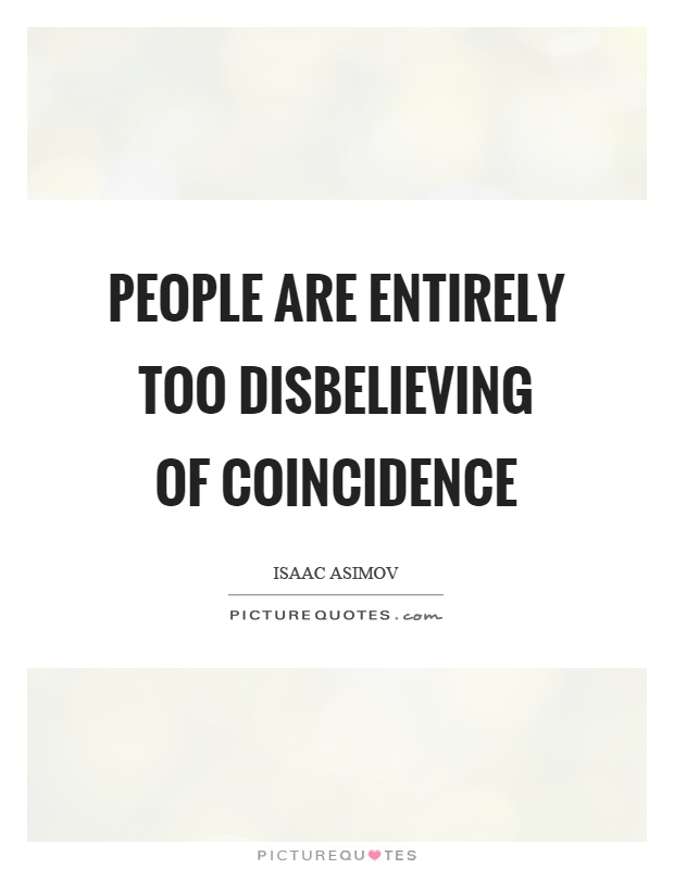 People are entirely too disbelieving of coincidence Picture Quote #1