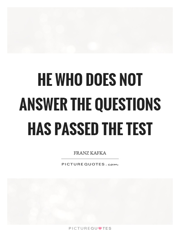 He who does not answer the questions has passed the test Picture Quote #1