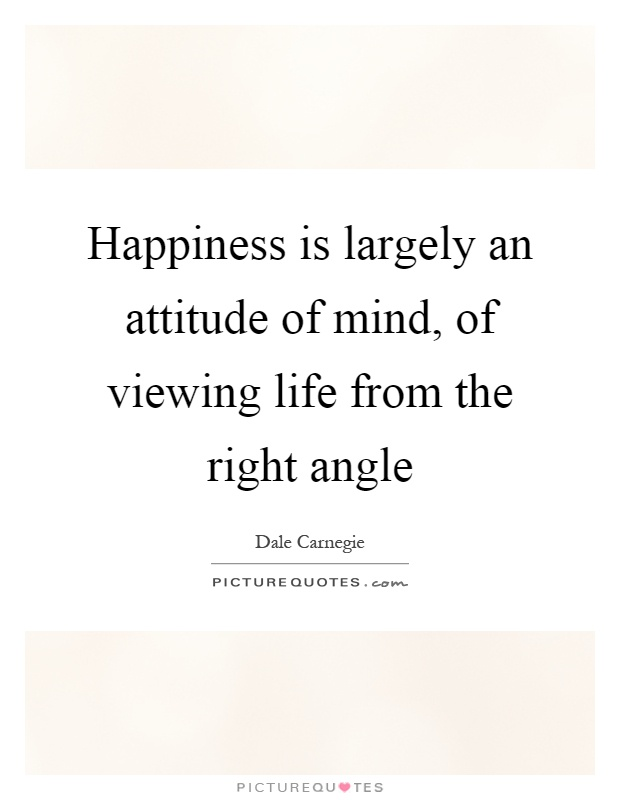 Happiness is largely an attitude of mind, of viewing life from the right angle Picture Quote #1