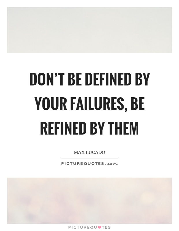 Don't be defined by your failures, be refined by them Picture Quote #1