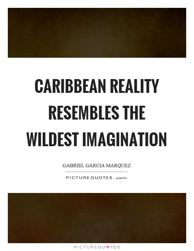 Caribbean reality resembles the wildest imagination Picture Quote #1