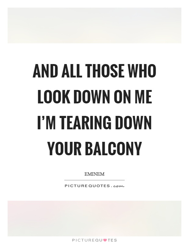 Tearing quotes tearing sayings tearing picture quotes for Balcony quotes