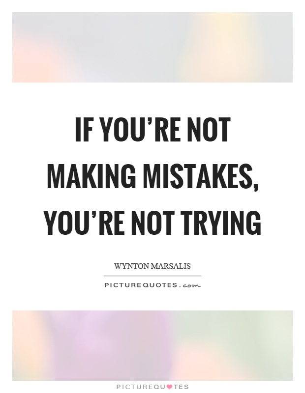 If you're not making mistakes, you're not trying Picture Quote #1