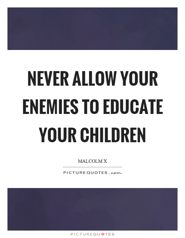 Never allow your enemies to educate your children Picture Quote #1