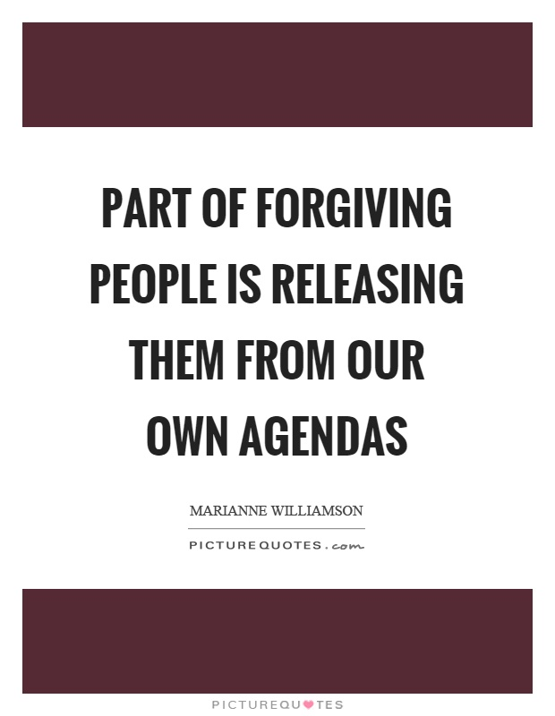 Part of forgiving people is releasing them from our own agendas Picture Quote #1