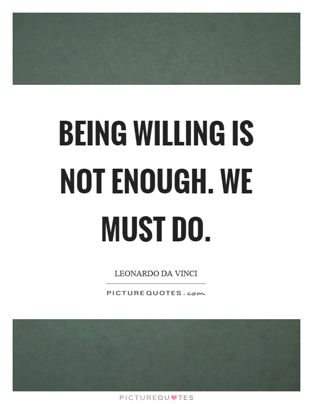 Being willing is not enough. We must do Picture Quote #1