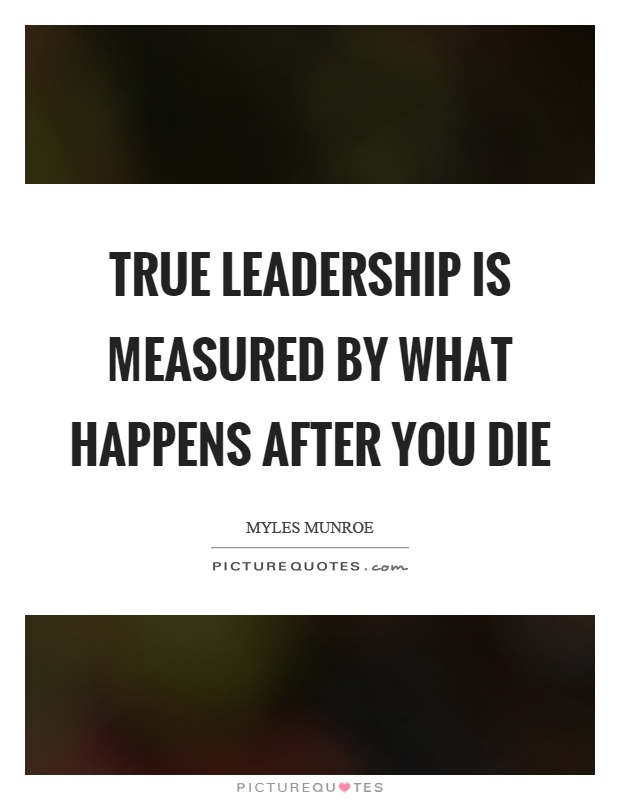 Leadership is measured by what happens after you die picture quote 1