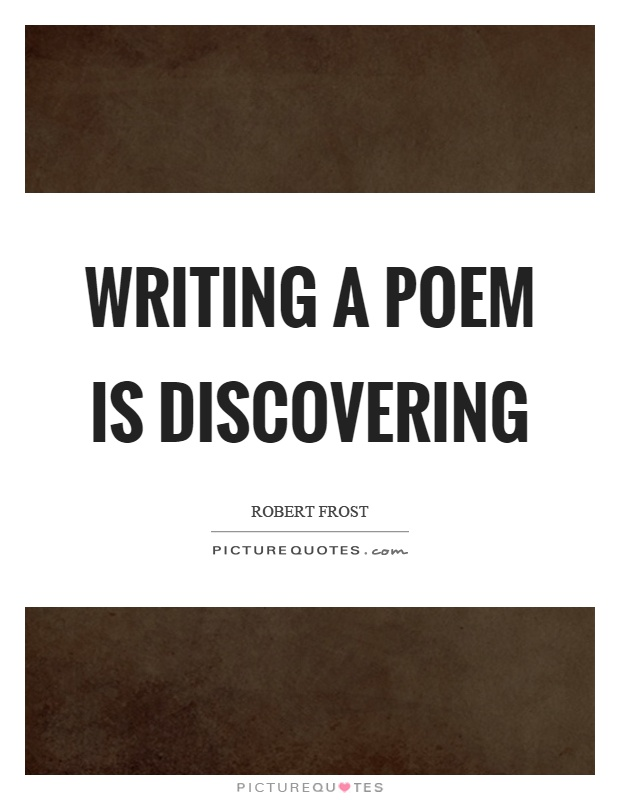 Writing a poem is discovering Picture Quote #1