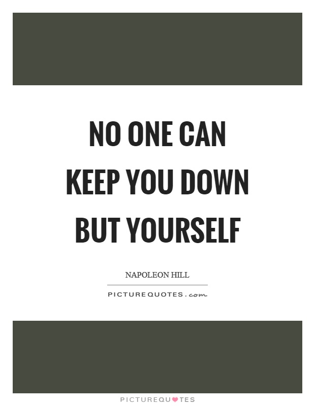 No one can keep you down but yourself Picture Quote #1