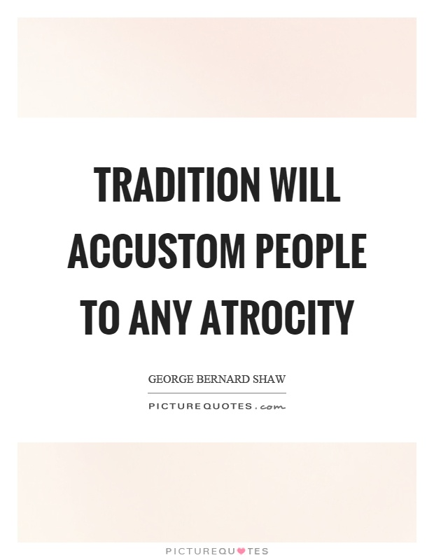 Tradition will accustom people to any atrocity Picture Quote #1