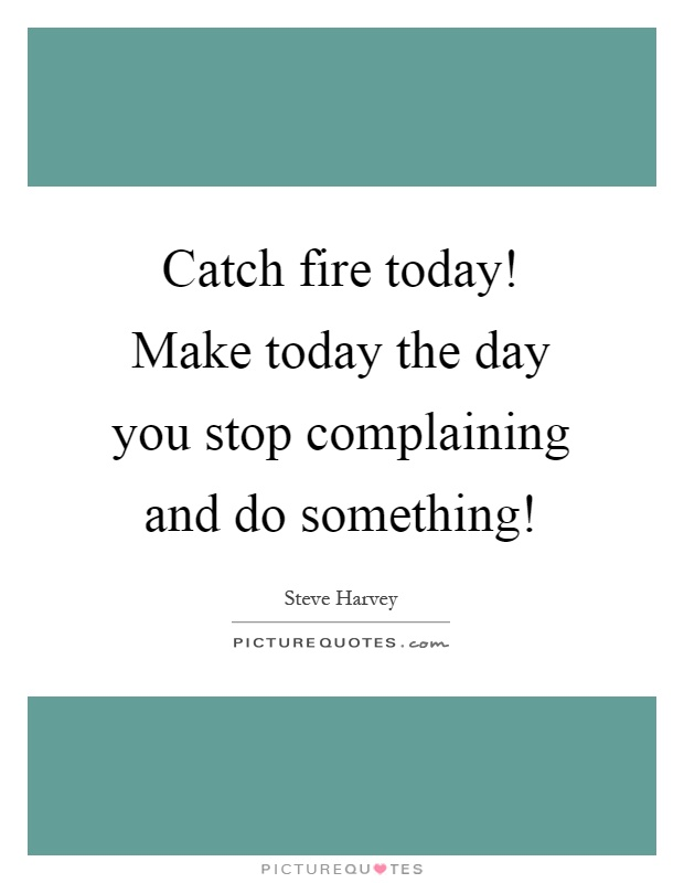 stop complaining and do something Here are 10 tips to stop complaining and ditch the negative thoughts to focus on   days when everything seems to go wrong, and complaining is the easiest thing  to do  or someone, stop and force yourself to say something positive instead.