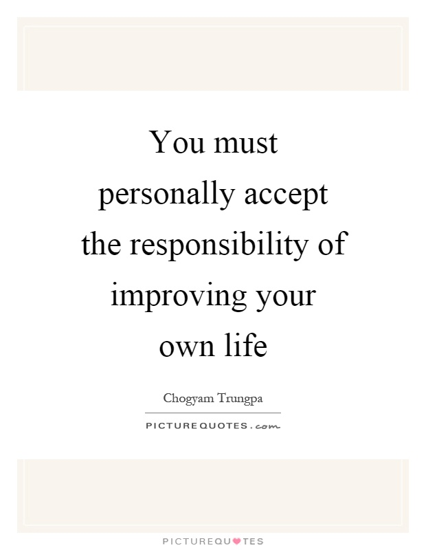 You must personally accept the responsibility of improving your own life Picture Quote #1