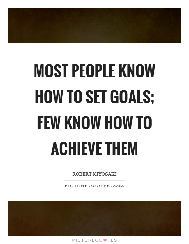 Most people know how to set goals; few know how to achieve them Picture Quote #1