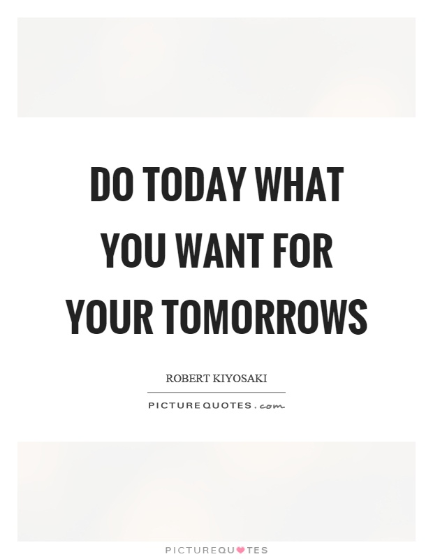 Do today what you want for your tomorrows Picture Quote #1