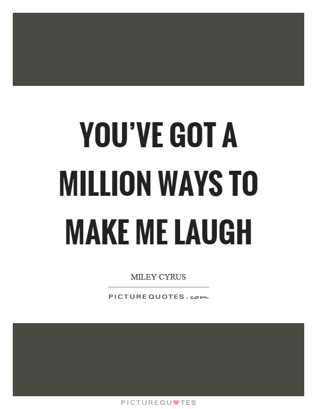 You've got a million ways to make me laugh Picture Quote #1
