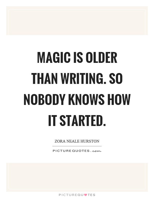 Magic is older than writing. So nobody knows how it started Picture Quote #1