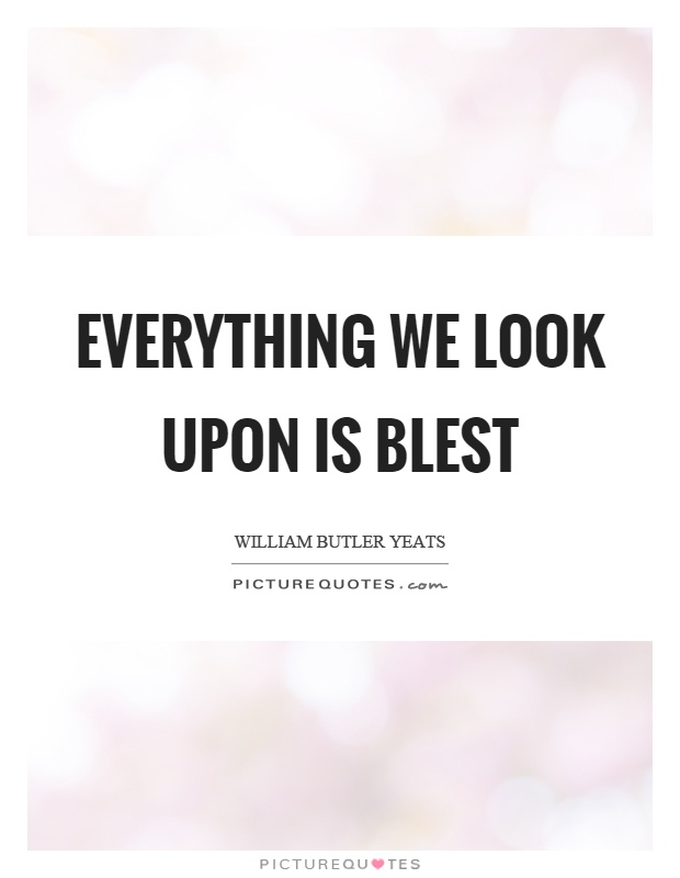 Everything we look upon is blest Picture Quote #1