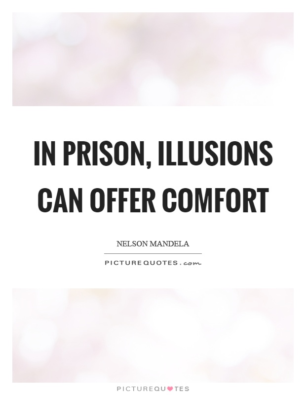 In prison, illusions can offer comfort Picture Quote #1