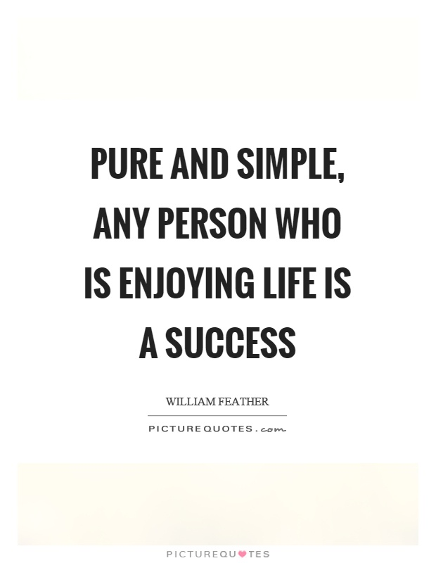 Pure and simple, any person who is enjoying life is a success Picture Quote #1
