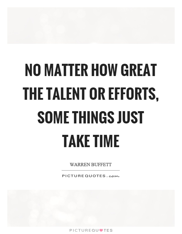 No matter how great the talent or efforts, some things just take time Picture Quote #1