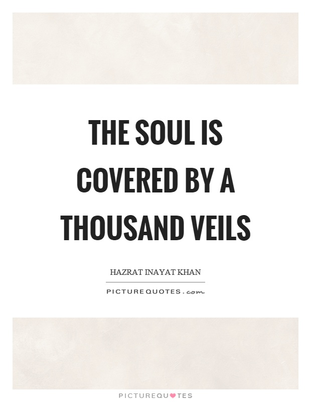 The soul is covered by a thousand veils Picture Quote #1