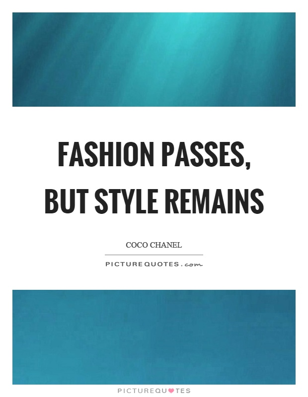 Fashion passes, but style remains Picture Quote #1