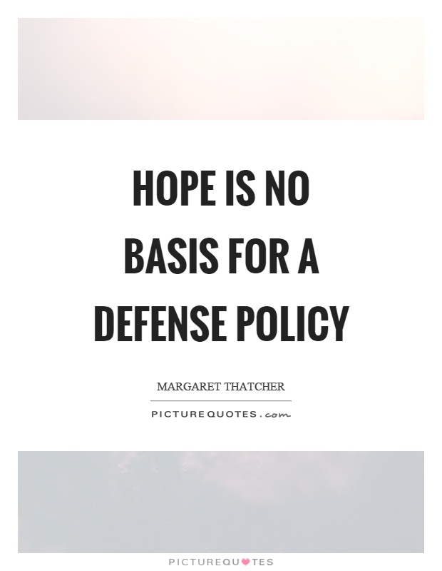 Hope is no basis for a defense policy Picture Quote #1