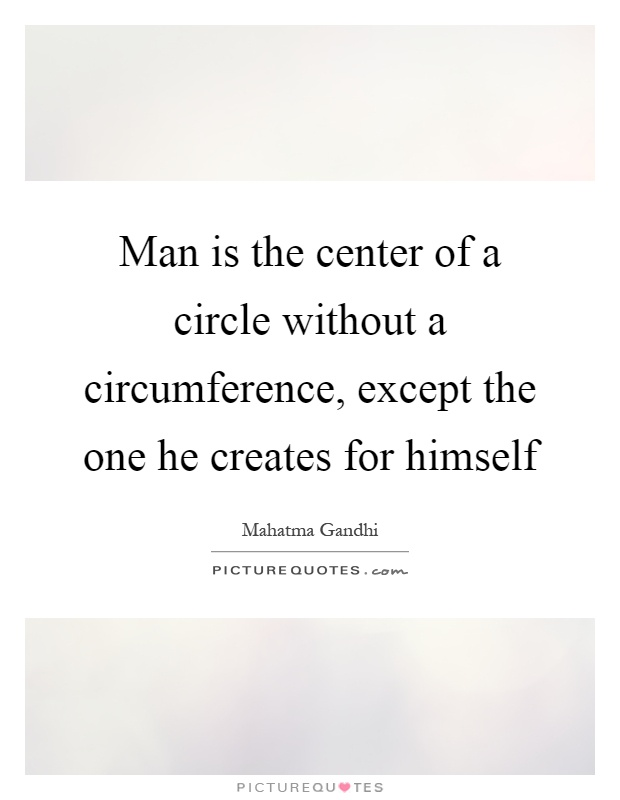 Man is the center of a circle without a circumference, except the one he creates for himself Picture Quote #1