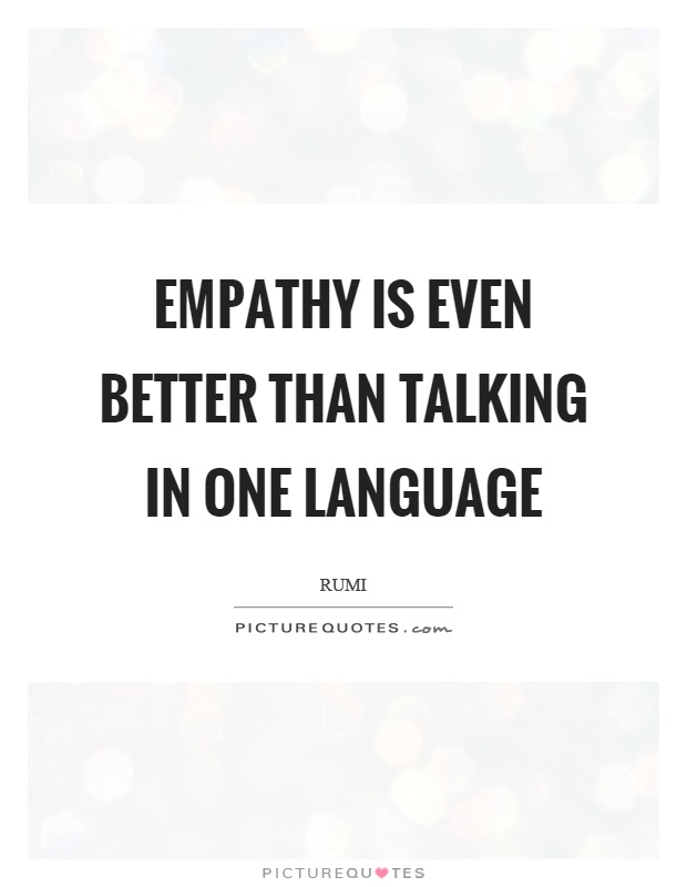 Empathy is even better than talking in one language Picture Quote #1