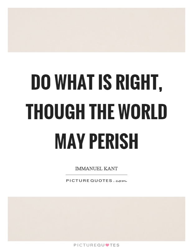 Do what is right, though the world may perish Picture Quote #1