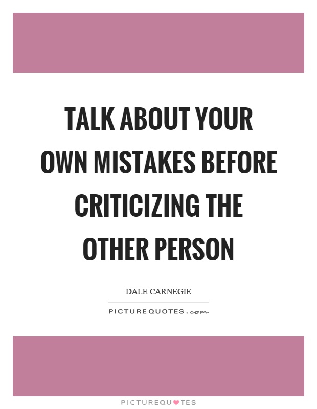 Talk about your own mistakes before criticizing the other person Picture Quote #1