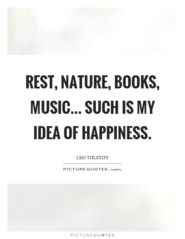 Rest, nature, books, music... such is my idea of happiness ...