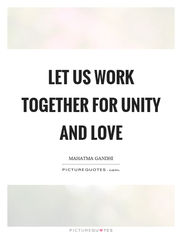 Let us work together for unity and love Picture Quote #1