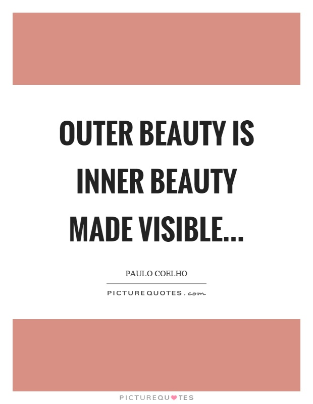 Inner Beauty Quotes Outer Beauty Is Inner Beauty Made Visible  Picture Quotes